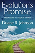 EVOLUTION'S PROMISE: MEDITATIONS OF A MAGICAL THINKER