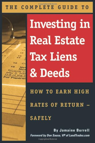 The Complete Guide to Investing in Real Estate Tax Liens &#038; Deeds: How to Earn High Rates of Return - Safely