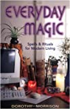 Everyday Magic: Spells & Rituals for Modern Living: Spells and Rituals for Modern Living (Everyday Series)