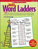 Daily Word Ladders: Grades 4-6: 100 Reproducible Word Study Lessons That Help Kids Boost Reading, Vocabulary, Spelling and Phonics Skills--Independently!