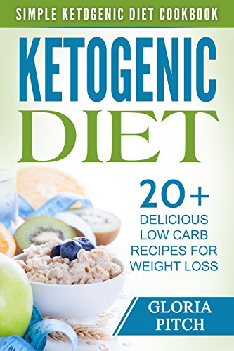 Ketogenic Diet: Simple Ketogenic Diet Cookbook 20 Delicious Low Carb Recipes For Weight Loss (Ketogenic Diet, Ketogenic Cookbook, Keto Diet, Paleo diet, Low Carb, Weight Loss)