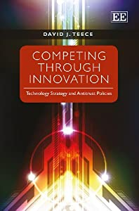 Download ebook Competing Through Innovation: Technology Strategy and Antitrust Policies