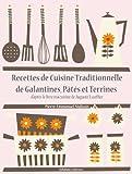 Recettes de Cuisine Traditionnelle de Galantines, P�t�s et Terrines (Les recettes d'Auguste Escoffier t. 20)
