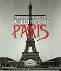 Five Hundred Buildings of Paris (Five Hundred Buildings Of...)