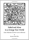 img - for Naked and Alone in a Strange New World: Early Modern Captivity and Its Mythos book / textbook / text book