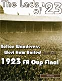 The Lads of '23: Bolton Wanderers, West Ham United and the 1923 FA Cup Final
