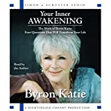Your Inner Awakening: The Work of Byron Katie: Four Questions That Will Transform Your Life ~ Byron Katie