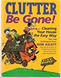 Clutter Be Gone: Cleaning Your House the Easy Way