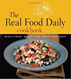 Ann Gentry The Real Food Daily Cookbook: Really Fresh, Really Good, Really Vegetarian