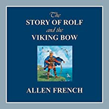 The Story of Rolf and the Viking Bow: Living History Library (       UNABRIDGED) by Allen French Narrated by John Lee