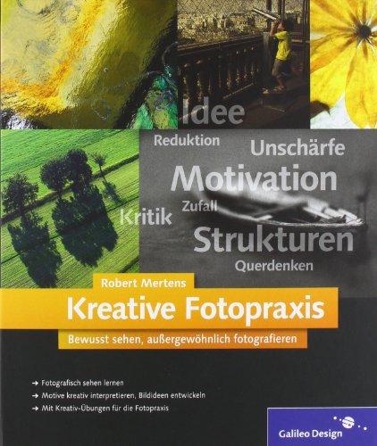Kreative Fotopraxis: Bewusst sehen, außergewöhnlich fotografieren (Galileo Design)