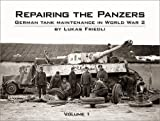 Repairing the Panzers: v. 1: German Tank Maintenance in World War 2