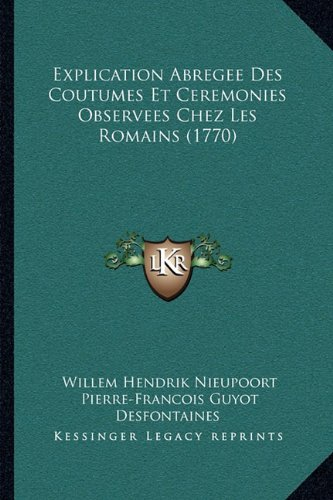 Explication Abregee Des Coutumes Et Ceremonies Observees Chez Les Romains (1770)