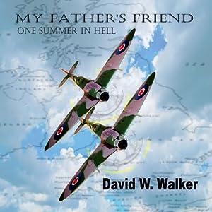 My Father's Friend: One Summer in Hell | [David W Walker]