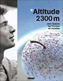 Altitude 2300m : Jean Sulpice, Val Thorens, 60 recettes
