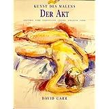 """Der Akt. Anatomie, Form, Komposition, T�nung, Struktur, Farbevon """"David Carr"""""""