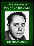 Delphi Saemtliche Werke von Odon von Horvath (Illustrierte)