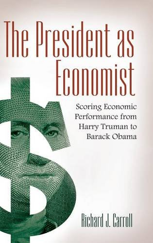 The President as Economist: Scoring Economic Performance from Harry Truman to Barack Obama