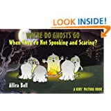 Where Do Ghosts Go When They're Not Spooking and Scaring?: A Kids' Picture Book