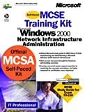 img - for MCSE Training Kit, Microsoft Windows 2000 Network Infrastructure Administration (It-Training Kit) book / textbook / text book