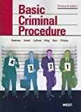 Kamisar, LaFave, Israel, King, Kerr, and Primus's Basic Criminal Procedure:  Cases, Comments and Questions, 13th (American Casebook Series)
