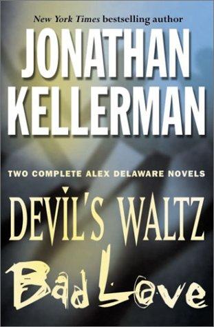 Jonathan Kellerman : Two Complete (Alex Delaware) Novels : Devil's Waltz / Bad Love (Devils Waltz Jonathan Kellerman compare prices)