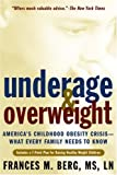 Underage and Overweight: America's Childhood Obesity Epidemic--What Every Parent Needs to Know