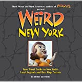 Weird New York: Your Travel Guide to New York's Local Legends and Best Kept Secrets
