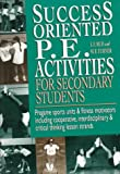 img - for Success-Oriented P.E. Activities for Secondary Students: Pregame Sports Units and Fitness Motivators Including Cooperative, Interdisciplinary and Crit book / textbook / text book