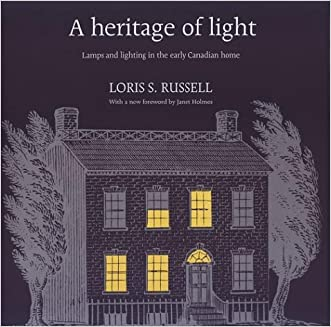 A Heritage of Light: Lamps and Lighting in the Early Canadian Home (RICH: Reprints in Canadian History) written by Loris Russell