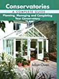 Julian Owen Conservatories, A Complete Guide: Planning, Managing and Completing Your Conservatory