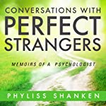 Conversations with Perfect Strangers: Memoirs of a Psychologist | Phyliss Shanken