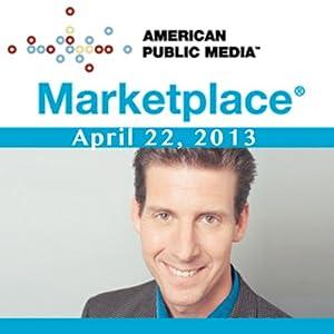 Marketplace, April 22, 2013