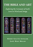 img - for The Bible and Art: Exploring the Covenant of God's Love in Word and Image book / textbook / text book