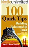 Building Relationship Trust-100 Quick Tips on How to Build, Maintain and Regain Trust in a Relationship (Healthy Relationships)