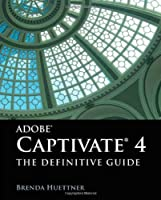 Adobe Captivate 4: The Definitive Guide Front Cover
