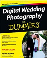 Digital Wedding Photography For Dummies (For Dummies (Computer/Tech))