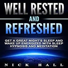 Well Rested and Refreshed: Get a Great Night's Sleep and Wake Up Energized with Sleep Hypnosis and Meditation Audiobook by Nick Hall Narrated by  ZenDen Studios