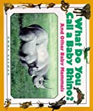 img - for What Do You Call a Baby - Rhino? And Other Baby Mammals book / textbook / text book