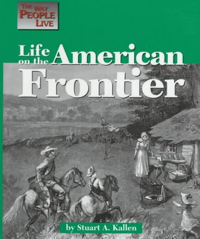The Way People Live - Life on the American Frontier