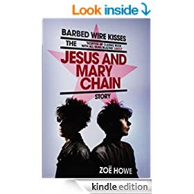 Barbed Wire Kisses: The Jesus and Mary Chain Story