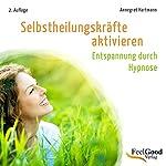 Selbstheilungskräfte aktivieren (Entspannung durch Hypnose)   Annegret Hartmann