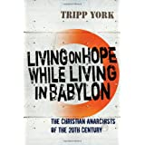 Living on Hope While Living in Babylon: The Christian Anarchists of the 20th Century ~ Tripp York