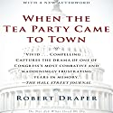 When the Tea Party Came to Town (       UNABRIDGED) by Robert Draper Narrated by Holter Graham