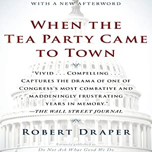 When the Tea Party Came to Town | [Robert Draper]