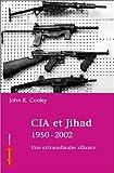 echange, troc John K. Cooley - CIA et Jihad, 1950-2002 : Contre l'URSS, une désastreuse alliance