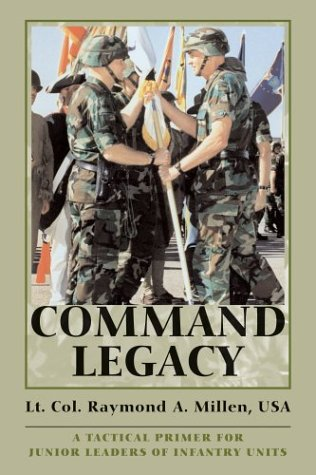 Command Legacy: A Tactical Primer for Junior Leaders of Infantry Units