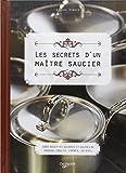 Les secrets d'un maitre saucier : 1000 recettes sucrées et salées de sauces, coulis, crèmes, gelées...