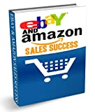 Amazon & eBay Sales Success: Tips, Advice and Secrets on How To Maximise Product Sales on Amazon Seller and eBay