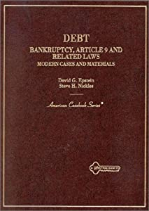 Debt: Bankruptcy, Article 9 and Related Laws Modern Cases and Materials (American Casebooks) David G. Epstein